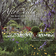 Afton Villa - The Birth and Rebirth of a Ninteenth-Century Louisiana Garden
